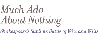 the events that justify the title of much ado about nothing a play by william shakespeare Events at the library  by echoing the play's title, much ado about nothing, shakespeare makes us sit up and take notice, revealing the double meaning at the .